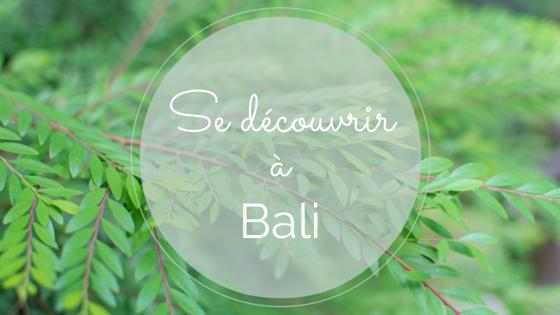 Se découvrir à Bali